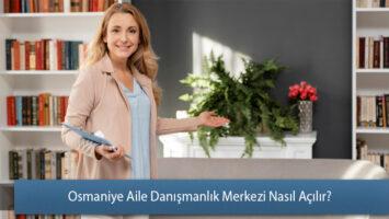 Osmaniye Aile Danışmanlık Merkezi Nasıl Açılır?