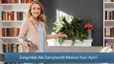 Zonguldak Aile Danışmanlık Merkezi Nasıl Açılır?